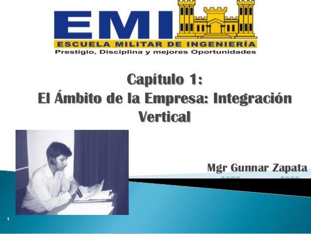 Mgr Gunnar Zapata 1 Capítulo 1: El Ámbito de la Empresa: Integración Vertical