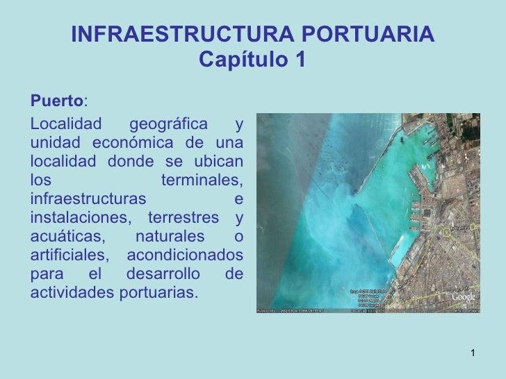 INFRAESTRUCTURA PORTUARIA Capítulo 1 <ul><li>Puerto : </li></ul><ul><li>Localidad geográfica y unidad económica de una loc...