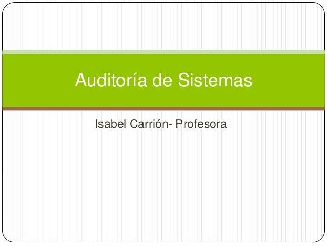 Auditoría de Sistemas  Isabel Carrión- Profesora