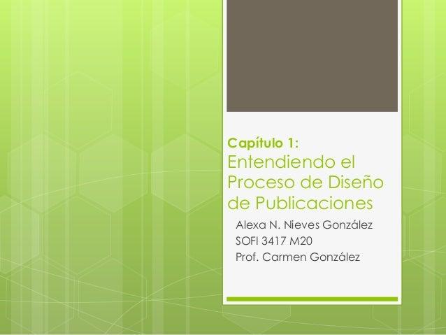 Capítulo 1:Entendiendo elProceso de Diseñode PublicacionesAlexa N. Nieves GonzálezSOFI 3417 M20Prof. Carmen González