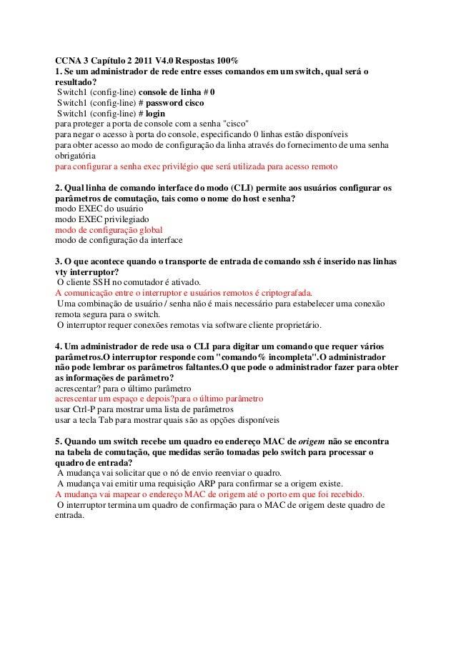 CCNA 3 Capítulo 2 2011 V4.0 Respostas 100% 1. Se um administrador de rede entre esses comandos em um switch, qual será o r...
