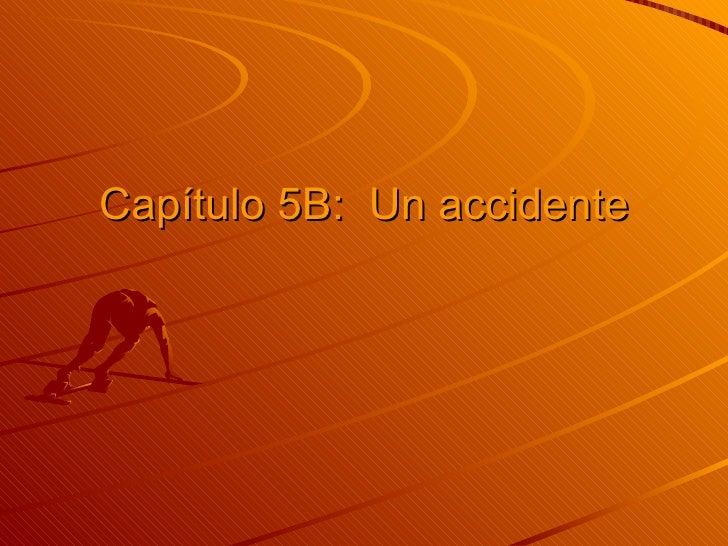 Cap ítulo 5B:  Un accidente