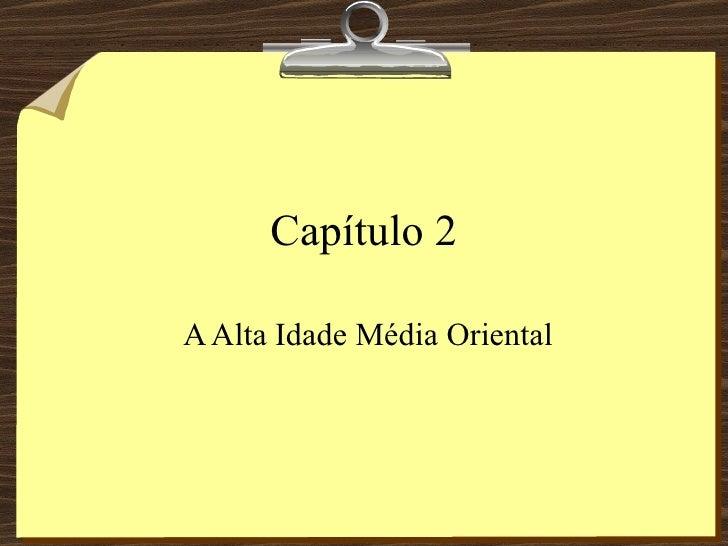Capítulo 2A Alta Idade Média Oriental