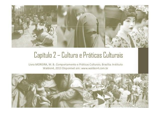 Capítulo2–CulturaePráticasCulturais Livro:MOREIRA, M. B. Comportamento e Práticas Culturais. Brasília: Instituto Walden4, ...