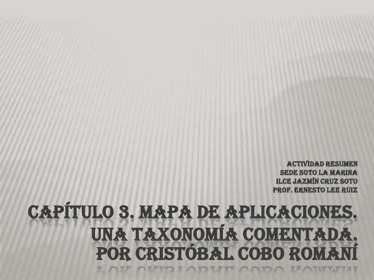 Capítulo 3. Mapa de aplicaciones. Una taxonomía comentada.Por Cristóbal cobo Romaní<br />Actividad resumen <br />Sede soto...