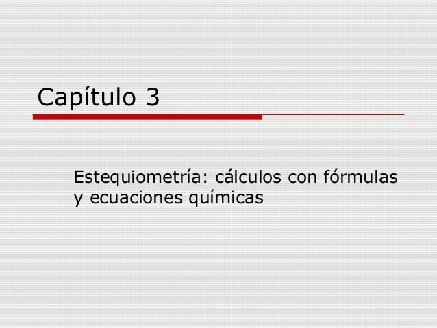 Capítulo 3 Estequiometría: cálculos con fórmulas y ecuaciones químicas