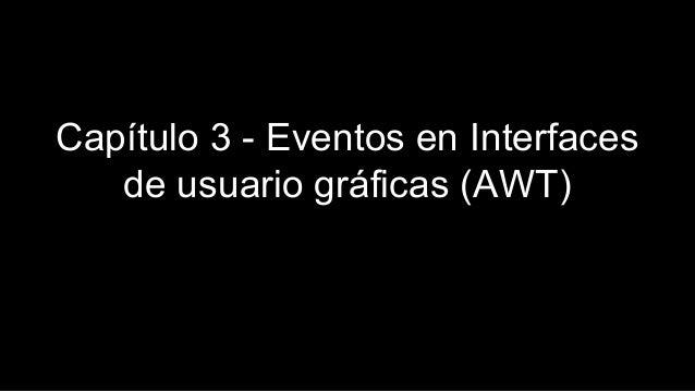 Cap�tulo 3 - Eventos en Interfaces de usuario gr�ficas (AWT)
