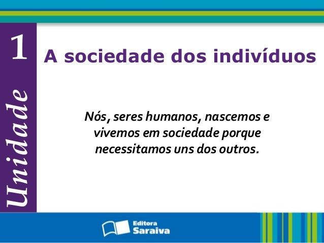 1       A sociedade dos indivíduosUnidade             Nós, seres humanos, nascemos e              vivemos em sociedade por...