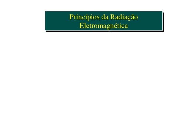 Princípios da RadiaçãoPrincípios da Radiação EletromagnéticaEletromagnética Princípios da RadiaçãoPrincípios da Radiação E...