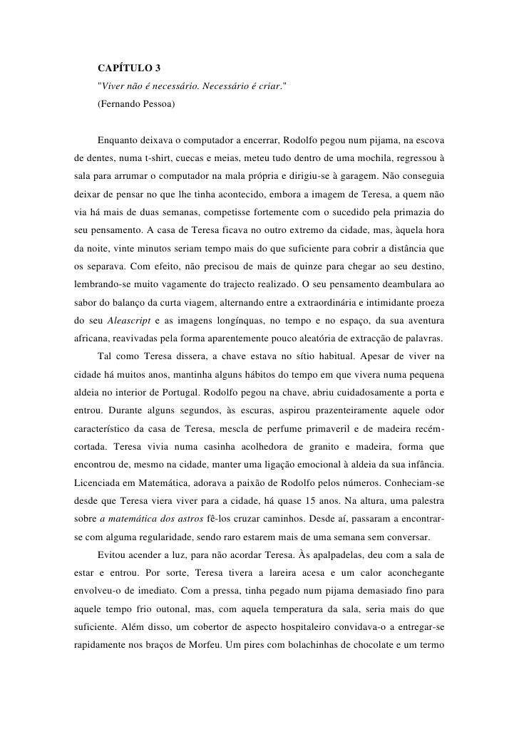 """CAPÍTULO 3     """"Viver não é necessário. Necessário é criar.""""     (Fernando Pessoa)     Enquanto deixava o computador a enc..."""