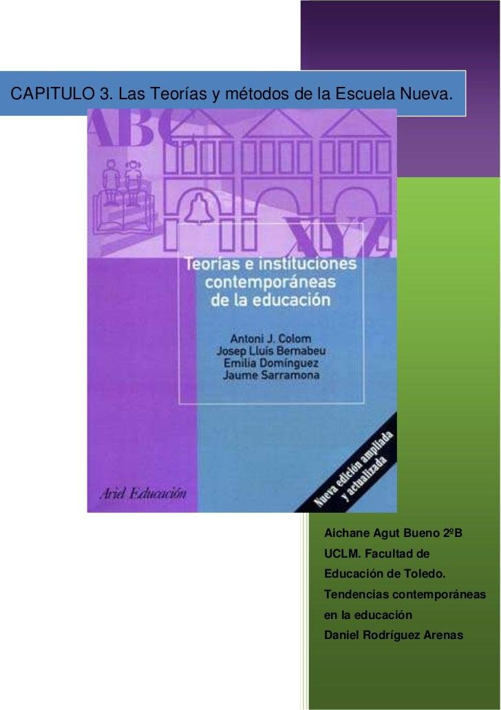 CAPITULO 3. Las Teorías y métodos de la Escuela Nueva.Aichane Agut Bueno 2ºB UCLM. Facultad de Educación de Toledo.       ...