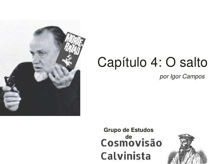 Capítulo 4: O salto                    por Igor Campos Grupo de Estudos        de
