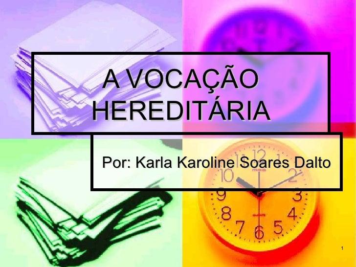 A VOCAÇÃO HEREDITÁRIA Por: Karla Karoline Soares Dalto