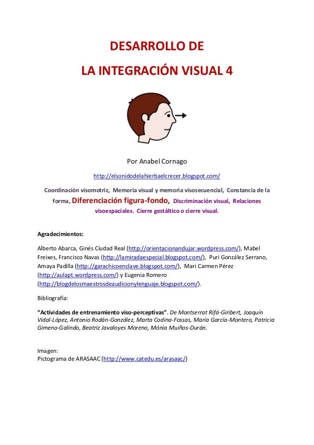 DESARROLLO DE LA INTEGRACIÓN VISUAL 4 Por Anabel Cornago http://elsonidodelahierbaelcrecer.blogspot.com/ Coordinación viso...