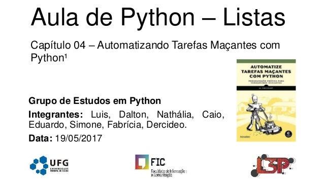 Grupo de Estudos em Python Integrantes: Luis, Dalton, Nathália, Caio, Eduardo, Simone, Fabrícia, Dercideo. Data: 19/05/201...