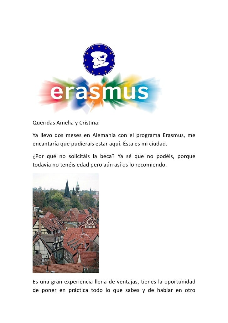 Queridas Amelia y Cristina:Ya llevo dos meses en Alemania con el programa Erasmus, meencantaría que pudierais estar aquí. ...