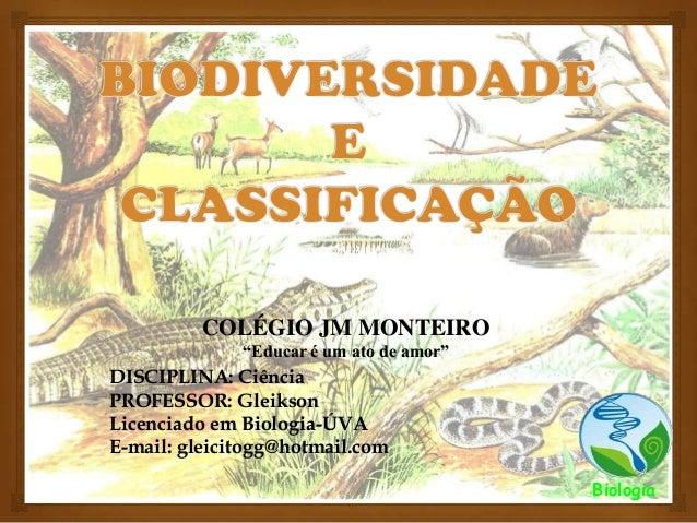 """COLÉGIO JM MONTEIRO """"Educar é um ato de amor"""" DISCIPLINA: Ciência PROFESSOR: Gleikson Licenciado em Biologia-ÚVA E-mail: g..."""