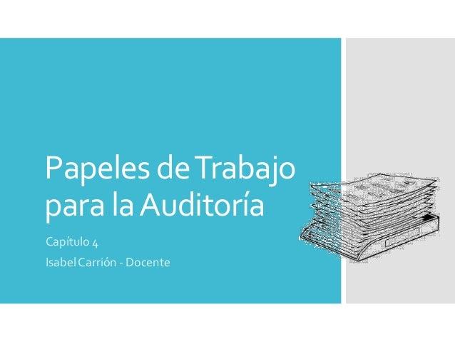 Papeles de Trabajo para la Auditoría  Capítulo 4  Isabel Carrión -Docente