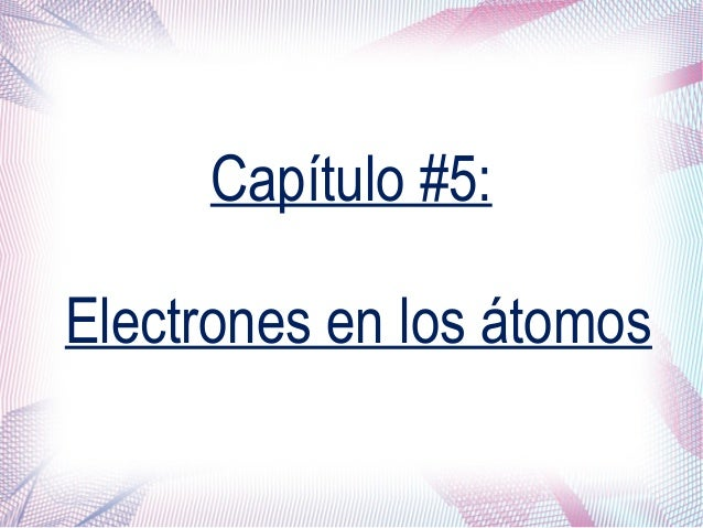 Capítulo #5: Electrones en los átomos