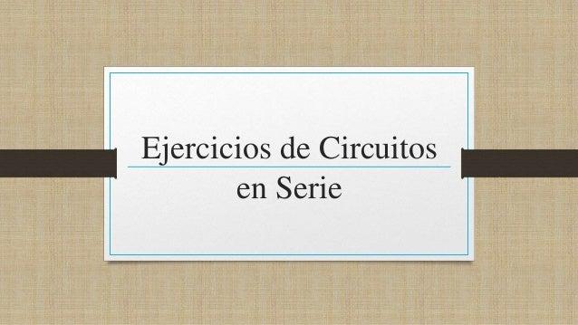 Circuito Serie : Ejercicios con circuitos en serie