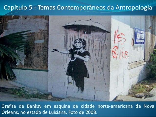 Capítulo 5 - Temas Contemporâneos da Antropologia Grafite de Banksy em esquina da cidade norte-americana de Nova Orleans, ...