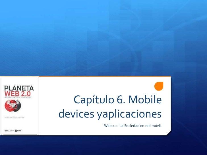 Capítulo 6. Mobiledevices yaplicaciones         Web 2.0. La Sociedad en red móvil.
