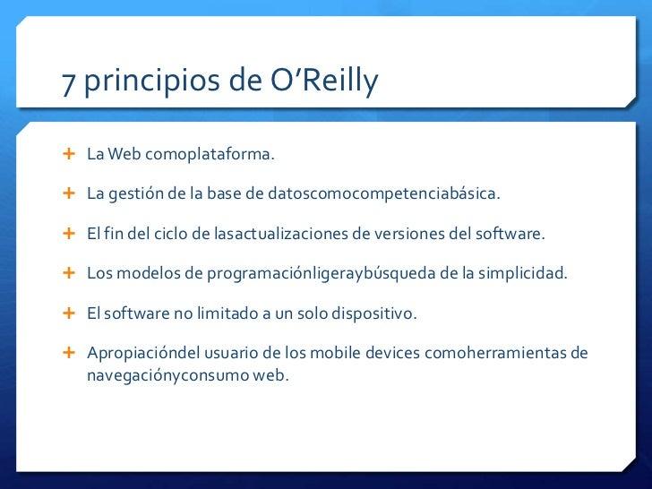 7 principios de O'Reilly La Web comoplataforma. La gestión de la base de datoscomocompetenciabásica. El fin del ciclo d...