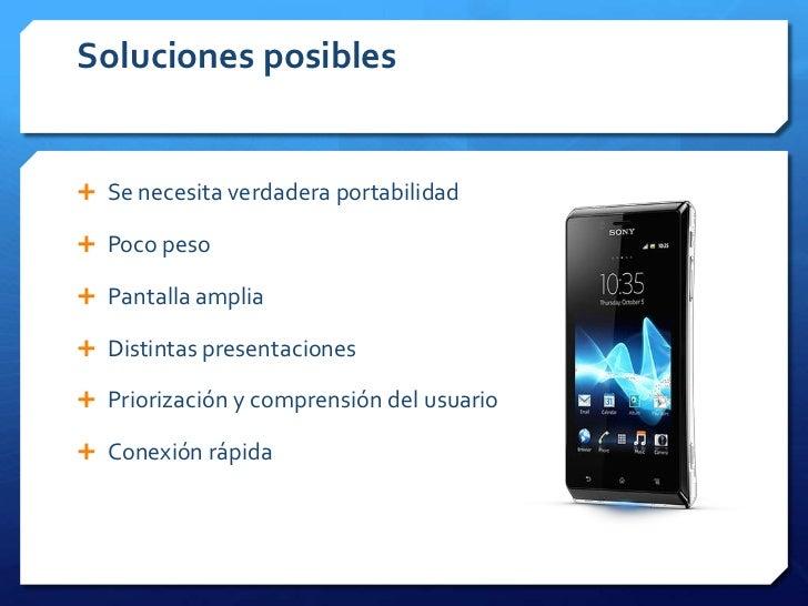 Soluciones posibles Se necesita verdadera portabilidad Poco peso Pantalla amplia Distintas presentaciones Priorizació...