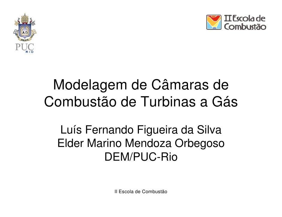 Modelagem de Câmaras de Combustão de Turbinas a Gás  Luís Fernando Figueira da Silva  Elder Marino Mendoza Orbegoso       ...