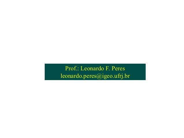 Prof.: Leonardo F. Peres leonardo.peres@igeo.ufrj.br Prof.: Leonardo F. Peres leonardo.peres@igeo.ufrj.br