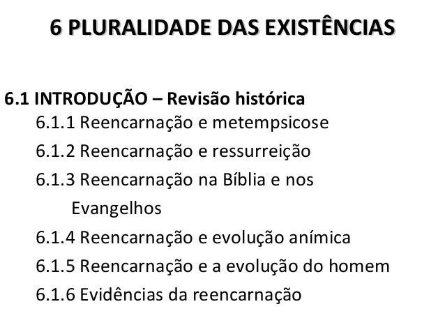 6 PPLLUURRAALLIIDDAADDEE DDAASS EEXXIISSTTÊÊNNCCIIAASS  6.1 INTRODUÇÃO – Revisão histórica  6.1.1 Reencarnação e metempsic...