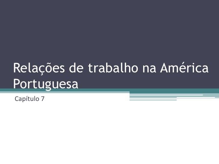 Relações de trabalho na AméricaPortuguesaCapítulo 7
