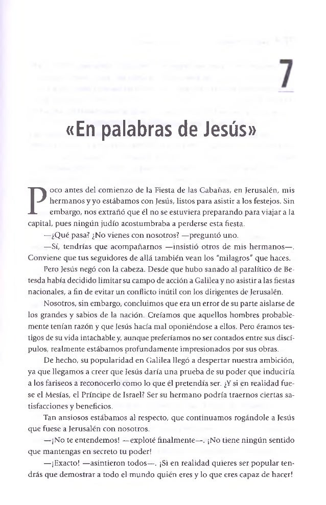 «En palabras de Jesús»  Poco antes del comienzo de la Fiesta de las Cabañas, en Jerusalén, mis hermanos y yo estábamos con...