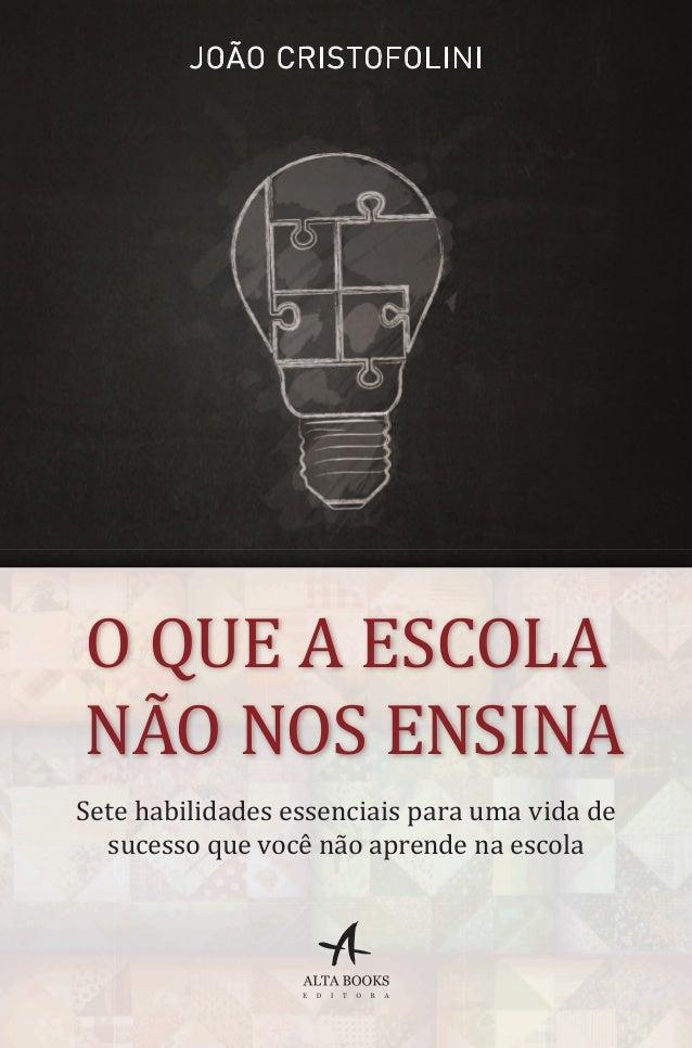 /alta_books /altabooks www.altabooks.com.br ISBN: 978-85-7608-871-4 O QUE A ESCOLA NÃO NOS ENSINA Você verá o que os mais ...
