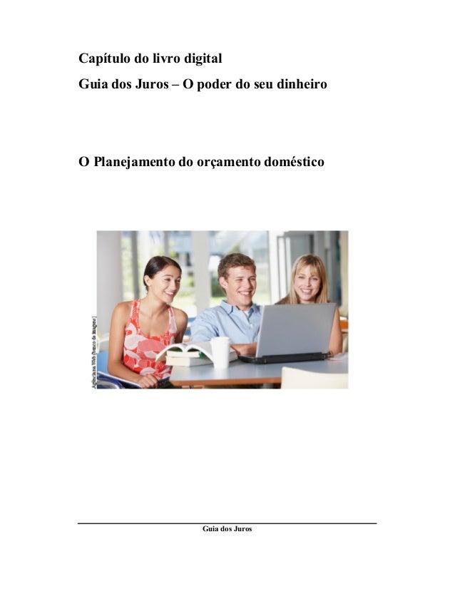 Capítulo do livro digital Guia dos Juros – O poder do seu dinheiro  O Planejamento do orçamento doméstico  Como cuidar  Gu...