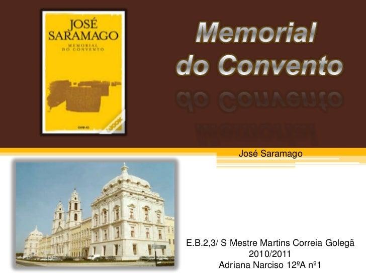 Memorial <br />do Convento<br />José Saramago<br />E.B.2,3/ S Mestre Martins Correia Golegã  2010/2011<br />Adriana Narcis...