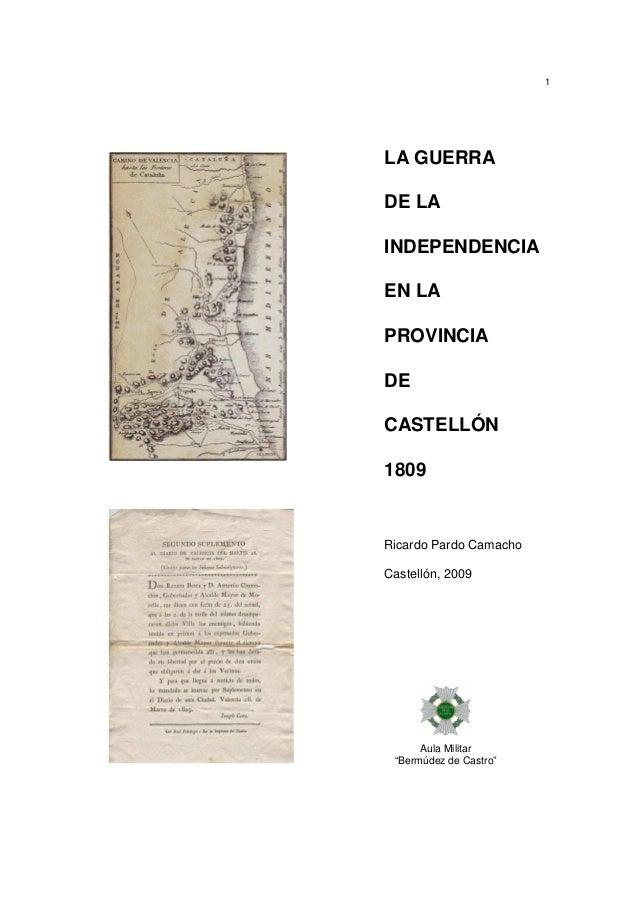 """1  LA GUERRA DE LA INDEPENDENCIA EN LA PROVINCIA DE CASTELLÓN 1809  Ricardo Pardo Camacho Castellón, 2009  Aula Militar """"B..."""