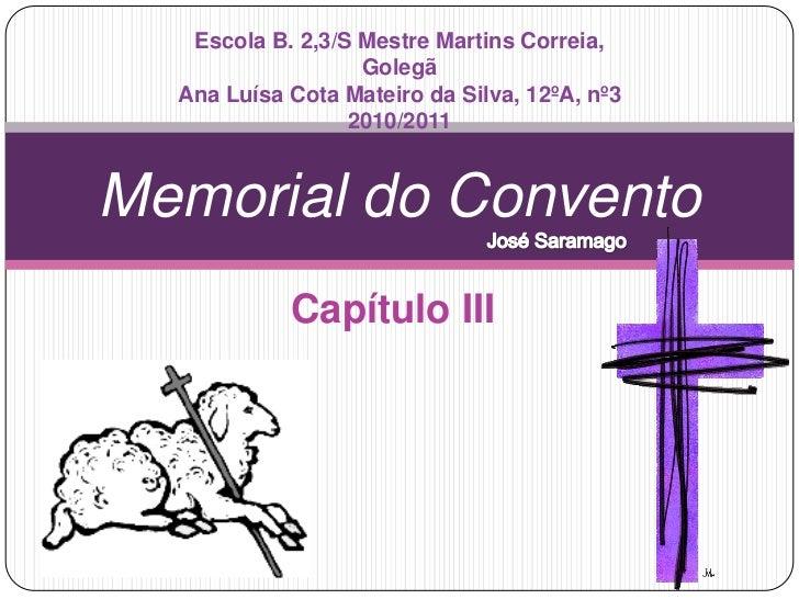 Capítulo III<br />Memorial do Convento<br />Escola B. 2,3/S Mestre Martins Correia, Golegã<br />Ana Luísa Cota Mateiro da ...