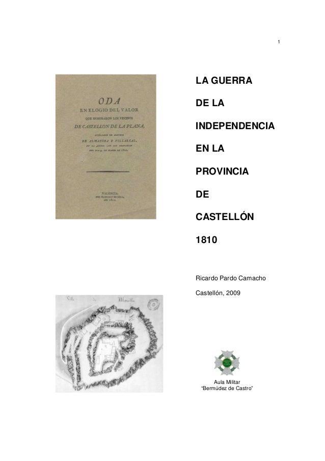 """1  LA GUERRA DE LA INDEPENDENCIA EN LA PROVINCIA DE CASTELLÓN 1810  Ricardo Pardo Camacho Castellón, 2009  Aula Militar """"B..."""
