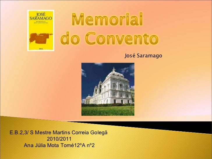 José Saramago E.B.2,3/ S Mestre Martins Correia Golegã  2010/2011 Ana Júlia Mota Tomé12ºA nº2