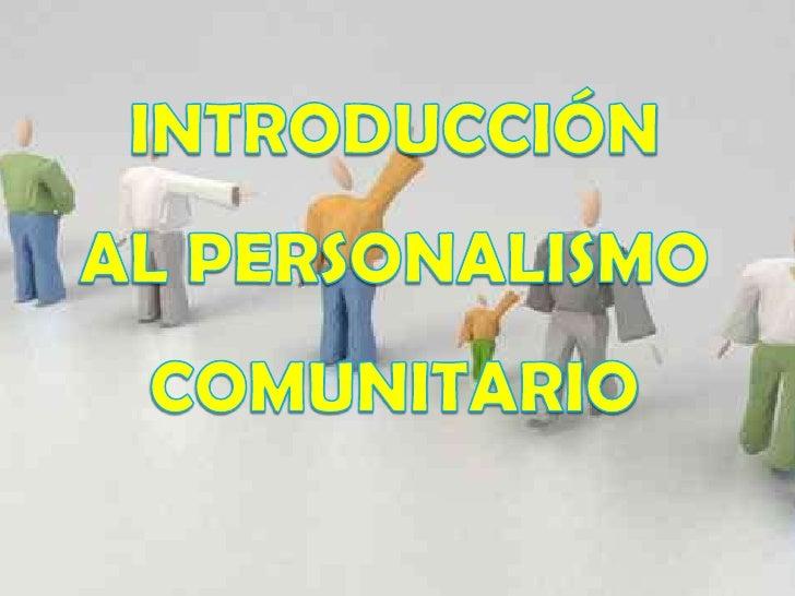 El personalismo es una perspectiva de vida.  El personalismo es una interpretación de la realidad desde la experiencia per...