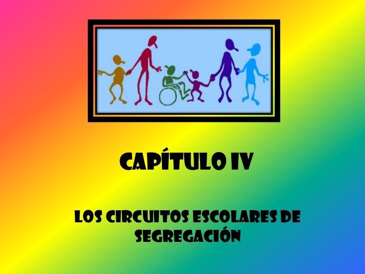 Capítulo IV <br />Los circuitos escolares de segregación<br />