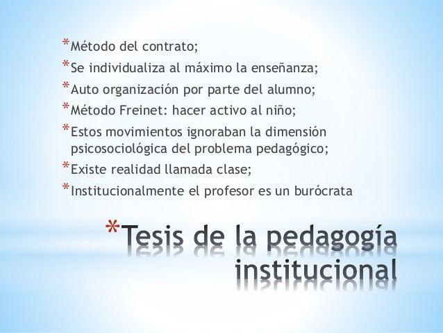 * *Método del contrato; *Se individualiza al máximo la enseñanza; *Auto organización por parte del alumno; *Método Freinet...