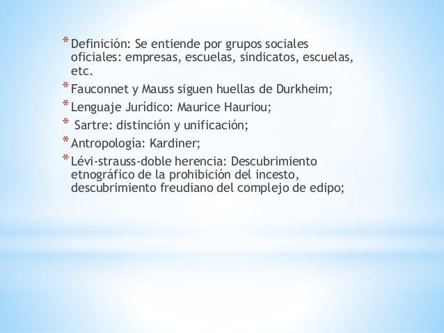 *Definición: Se entiende por grupos sociales oficiales: empresas, escuelas, sindicatos, escuelas, etc. *Fauconnet y Mauss ...