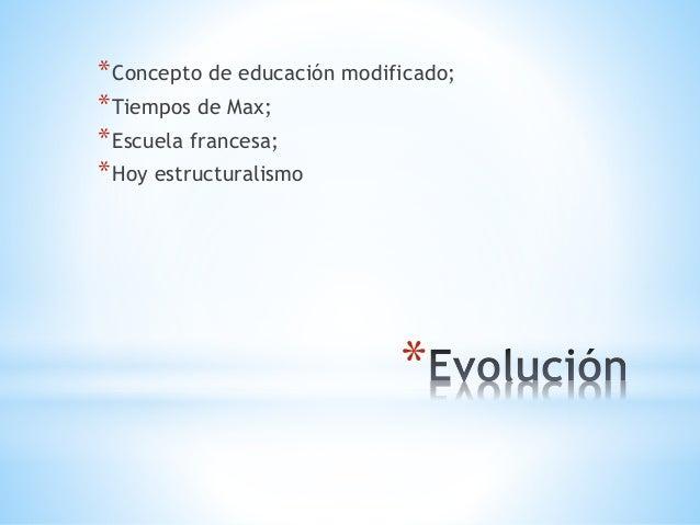 * *Concepto de educación modificado; *Tiempos de Max; *Escuela francesa; *Hoy estructuralismo