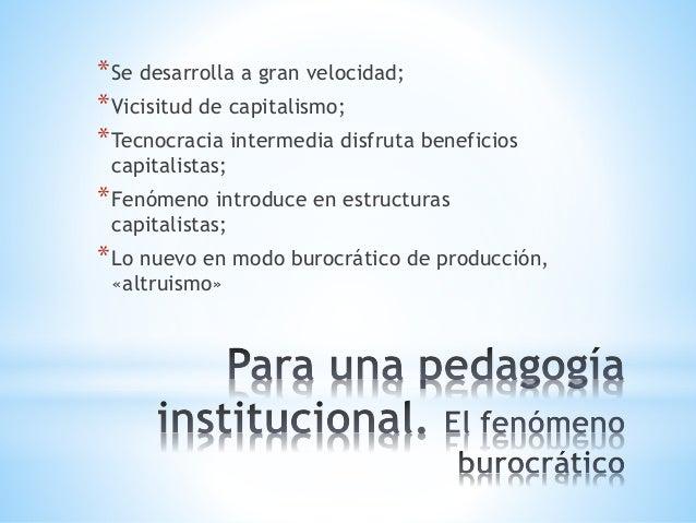 *Se desarrolla a gran velocidad; *Vicisitud de capitalismo; *Tecnocracia intermedia disfruta beneficios capitalistas; *Fen...