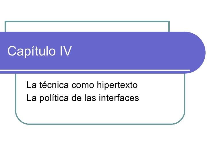Capítulo IV La técnica como hipertexto La política de las interfaces