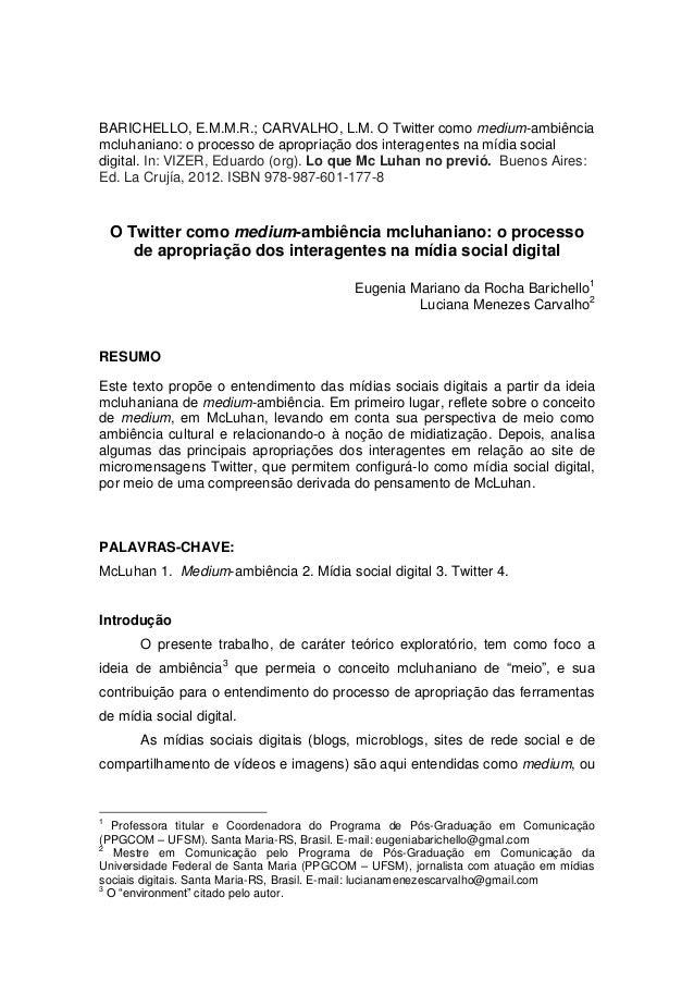 BARICHELLO, E.M.M.R.; CARVALHO, L.M. O Twitter como medium-ambiênciamcluhaniano: o processo de apropriação dos interagente...