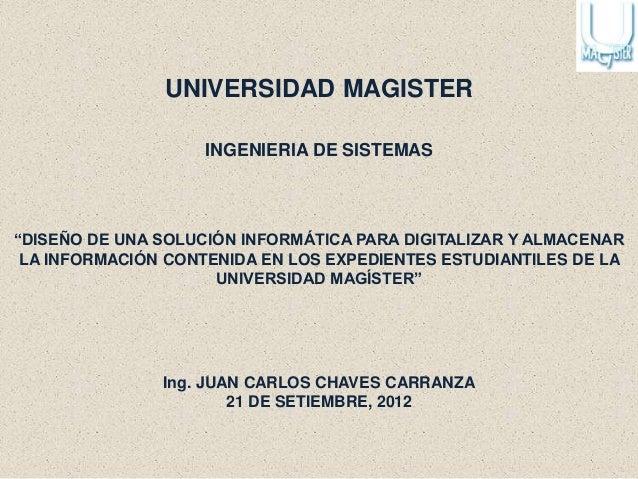 """UNIVERSIDAD MAGISTER INGENIERIA DE SISTEMAS  """"DISEÑO DE UNA SOLUCIÓN INFORMÁTICA PARA DIGITALIZAR Y ALMACENAR LA INFORMACI..."""