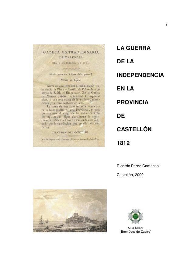 """1  LA GUERRA DE LA INDEPENDENCIA EN LA PROVINCIA DE CASTELLÓN 1812  Ricardo Pardo Camacho Castellón, 2009  Aula Militar """"B..."""